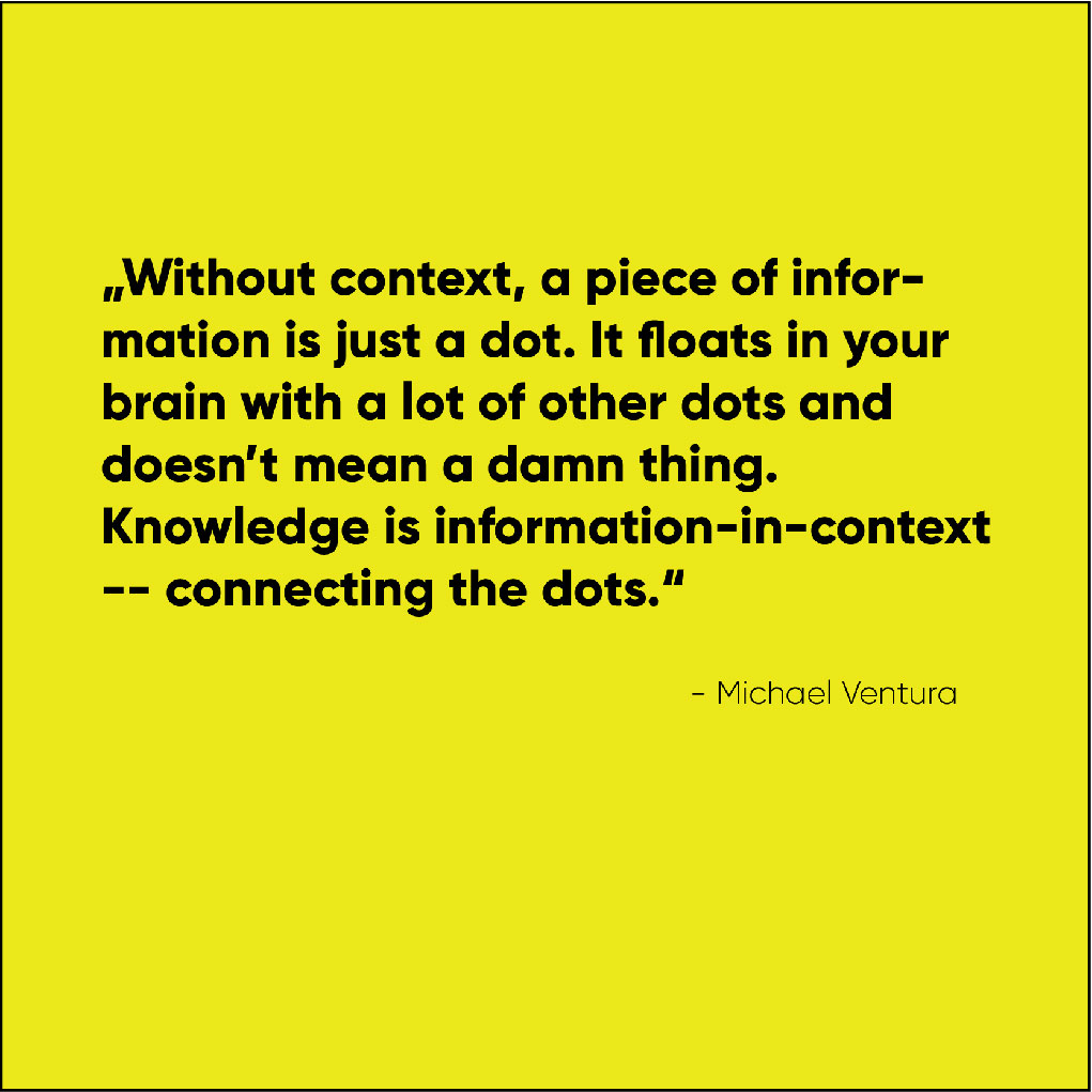 Ohne Kontext ist Information nur ein Punkt ohne Sinn, Zitat Michael Ventura